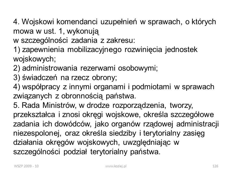 WSZP 2009 - 10www.koziej.pl126 4. Wojskowi komendanci uzupełnień w sprawach, o których mowa w ust. 1, wykonują w szczególności zadania z zakresu: 1) z
