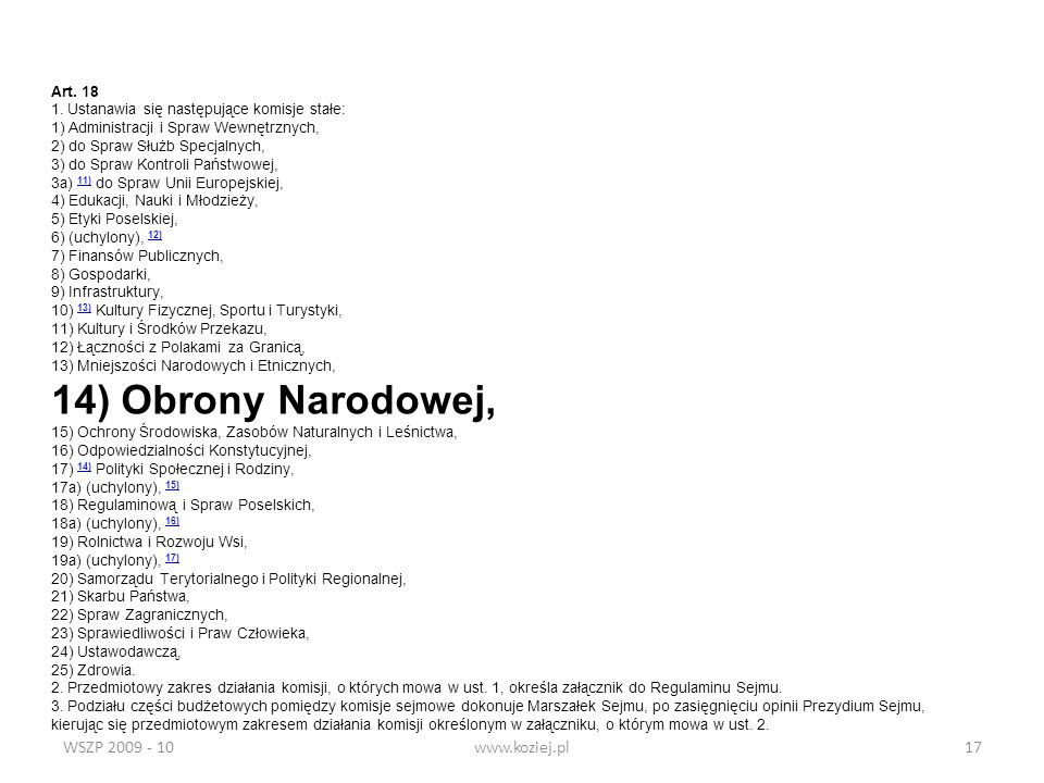 WSZP 2009 - 10www.koziej.pl17 Art. 18 1. Ustanawia się następujące komisje stałe: 1) Administracji i Spraw Wewnętrznych, 2) do Spraw Służb Specjalnych