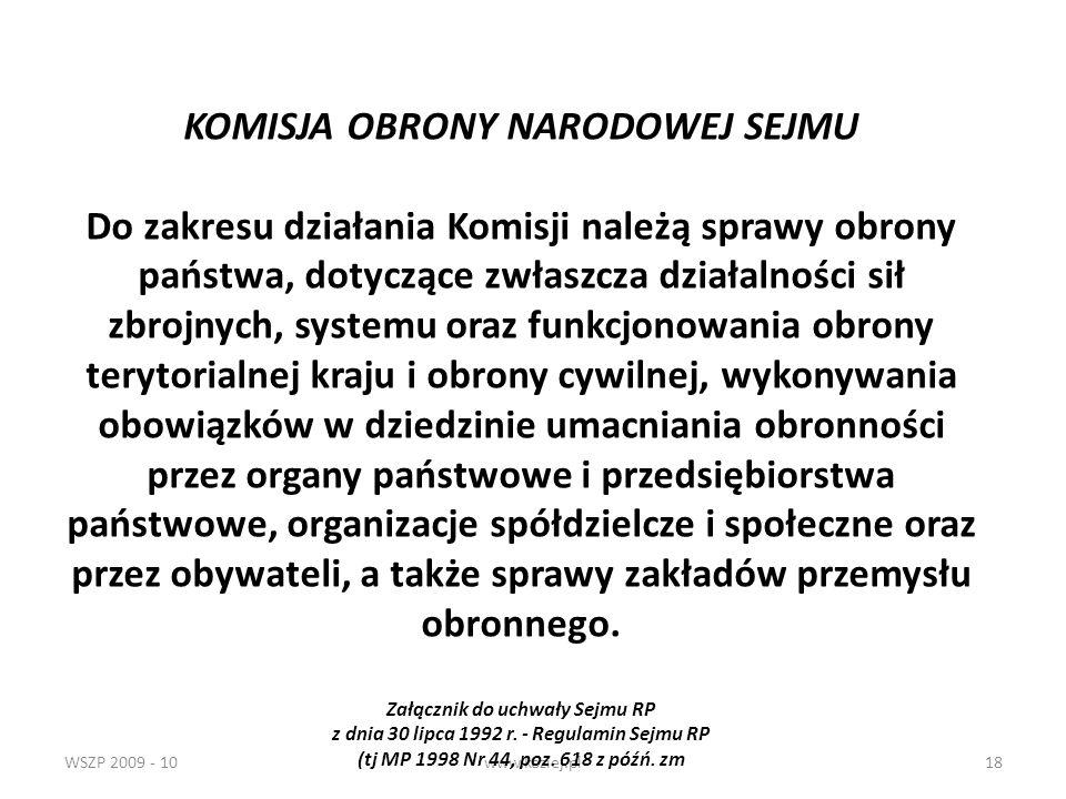 WSZP 2009 - 10www.koziej.pl18 KOMISJA OBRONY NARODOWEJ SEJMU Do zakresu działania Komisji należą sprawy obrony państwa, dotyczące zwłaszcza działalnoś
