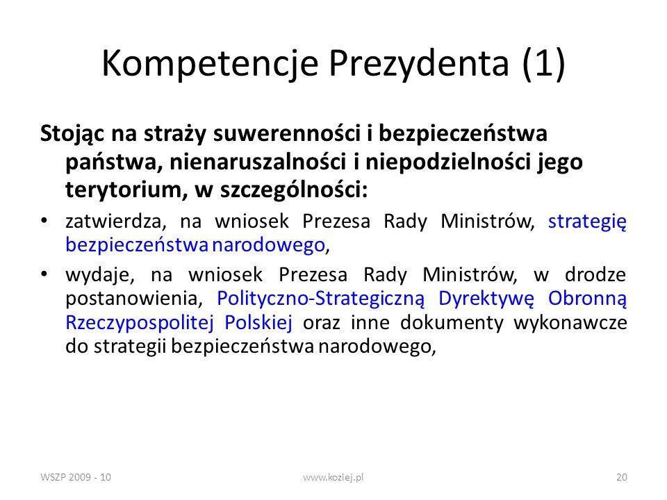 WSZP 2009 - 10www.koziej.pl20 Kompetencje Prezydenta (1) Stojąc na straży suwerenności i bezpieczeństwa państwa, nienaruszalności i niepodzielności je
