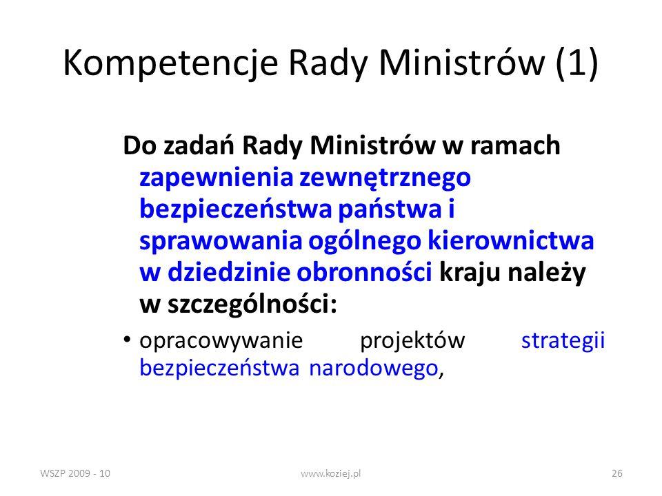WSZP 2009 - 10www.koziej.pl26 Kompetencje Rady Ministrów (1) Do zadań Rady Ministrów w ramach zapewnienia zewnętrznego bezpieczeństwa państwa i sprawo
