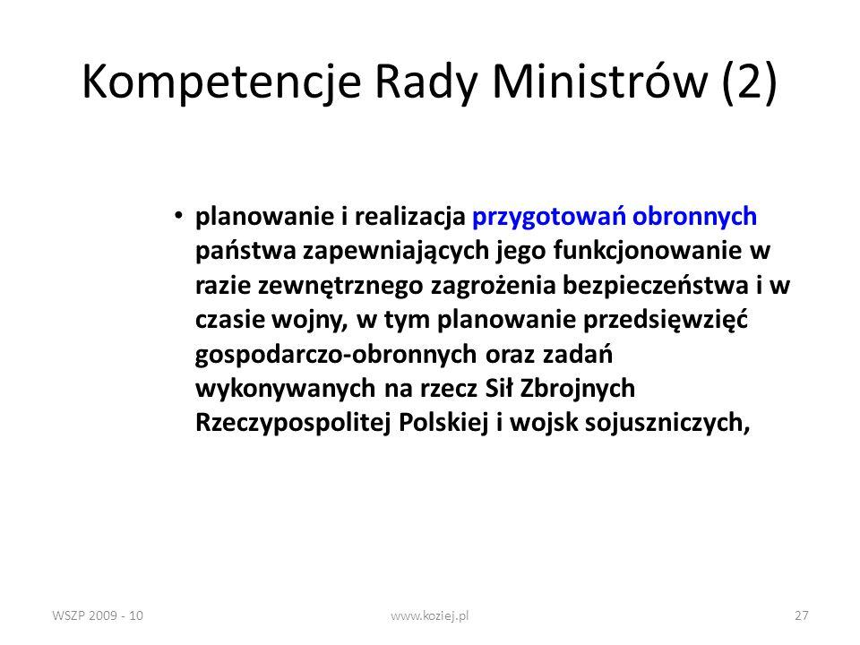 WSZP 2009 - 10www.koziej.pl27 Kompetencje Rady Ministrów (2) planowanie i realizacja przygotowań obronnych państwa zapewniających jego funkcjonowanie