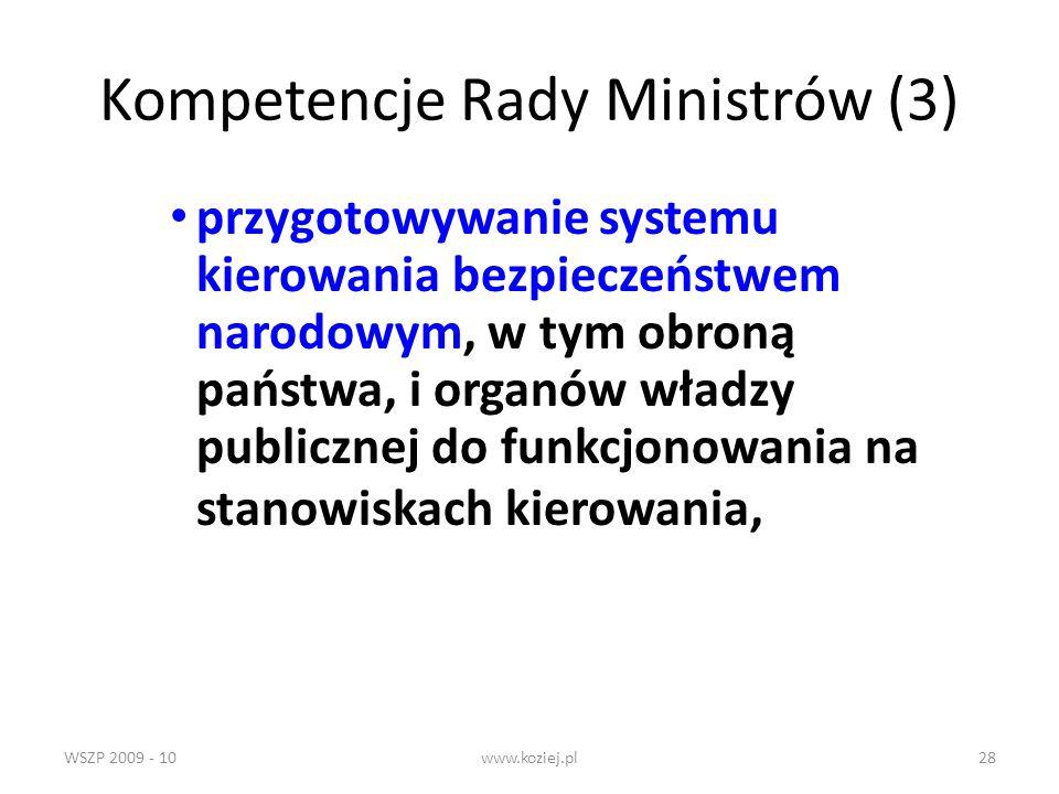 WSZP 2009 - 10www.koziej.pl28 Kompetencje Rady Ministrów (3) przygotowywanie systemu kierowania bezpieczeństwem narodowym, w tym obroną państwa, i org