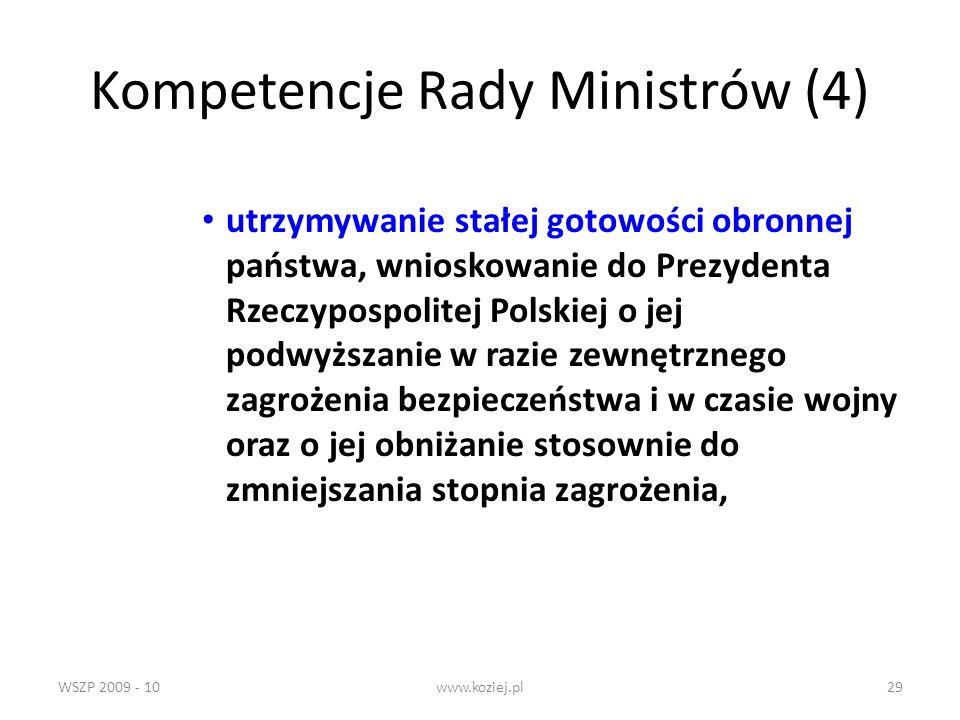WSZP 2009 - 10www.koziej.pl29 Kompetencje Rady Ministrów (4) utrzymywanie stałej gotowości obronnej państwa, wnioskowanie do Prezydenta Rzeczypospolit