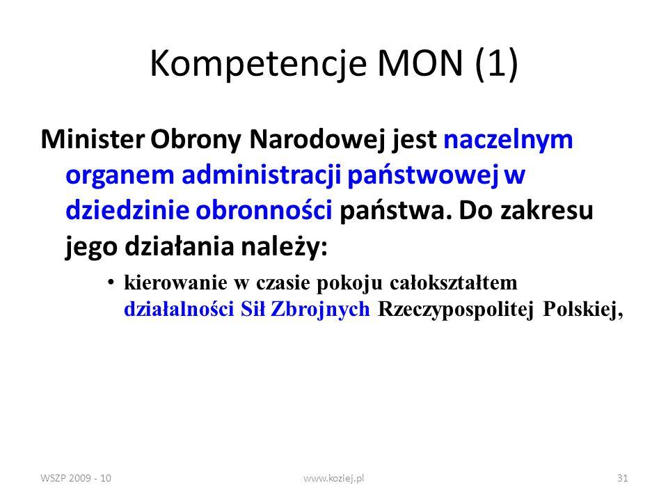 WSZP 2009 - 10www.koziej.pl31 Kompetencje MON (1) Minister Obrony Narodowej jest naczelnym organem administracji państwowej w dziedzinie obronności pa
