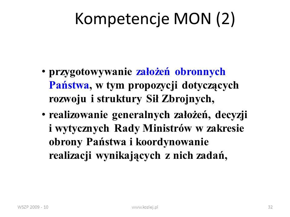 WSZP 2009 - 10www.koziej.pl32 Kompetencje MON (2) przygotowywanie założeń obronnych Państwa, w tym propozycji dotyczących rozwoju i struktury Sił Zbro