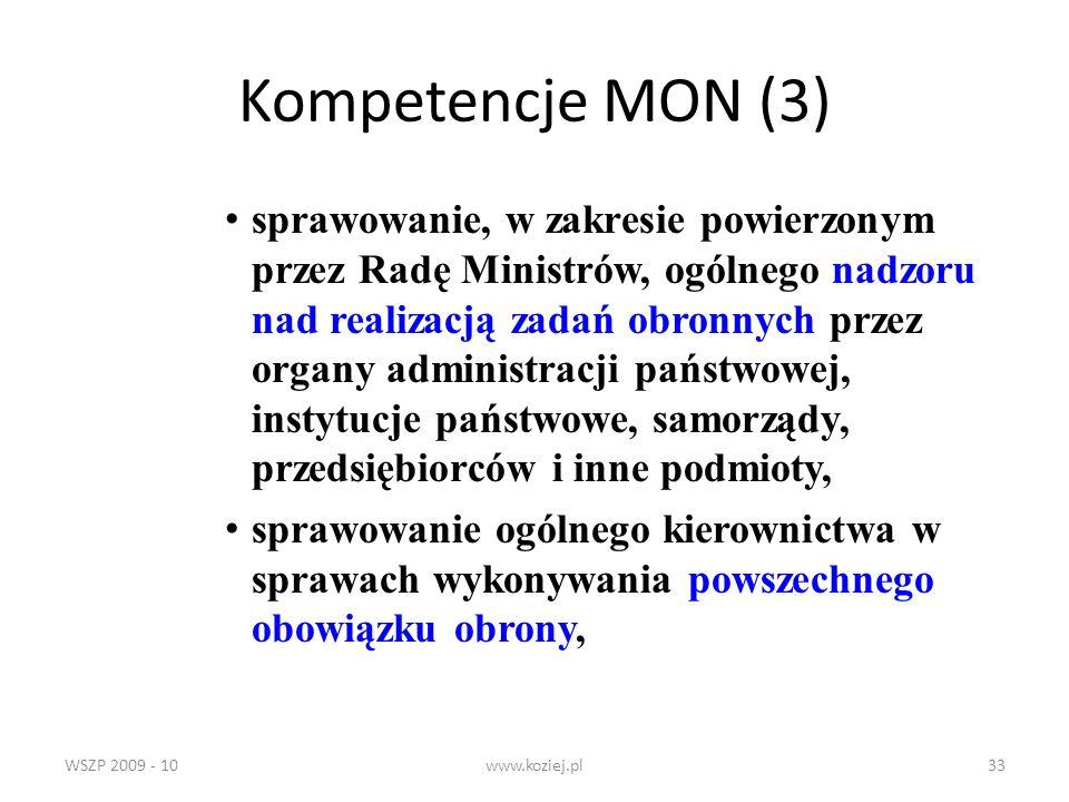 WSZP 2009 - 10www.koziej.pl33 Kompetencje MON (3) sprawowanie, w zakresie powierzonym przez Radę Ministrów, ogólnego nadzoru nad realizacją zadań obro