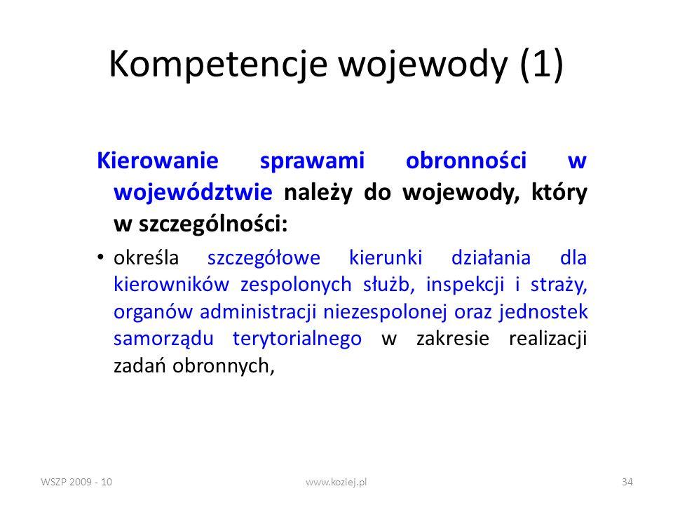 WSZP 2009 - 10www.koziej.pl34 Kompetencje wojewody (1) Kierowanie sprawami obronności w województwie należy do wojewody, który w szczególności: określ