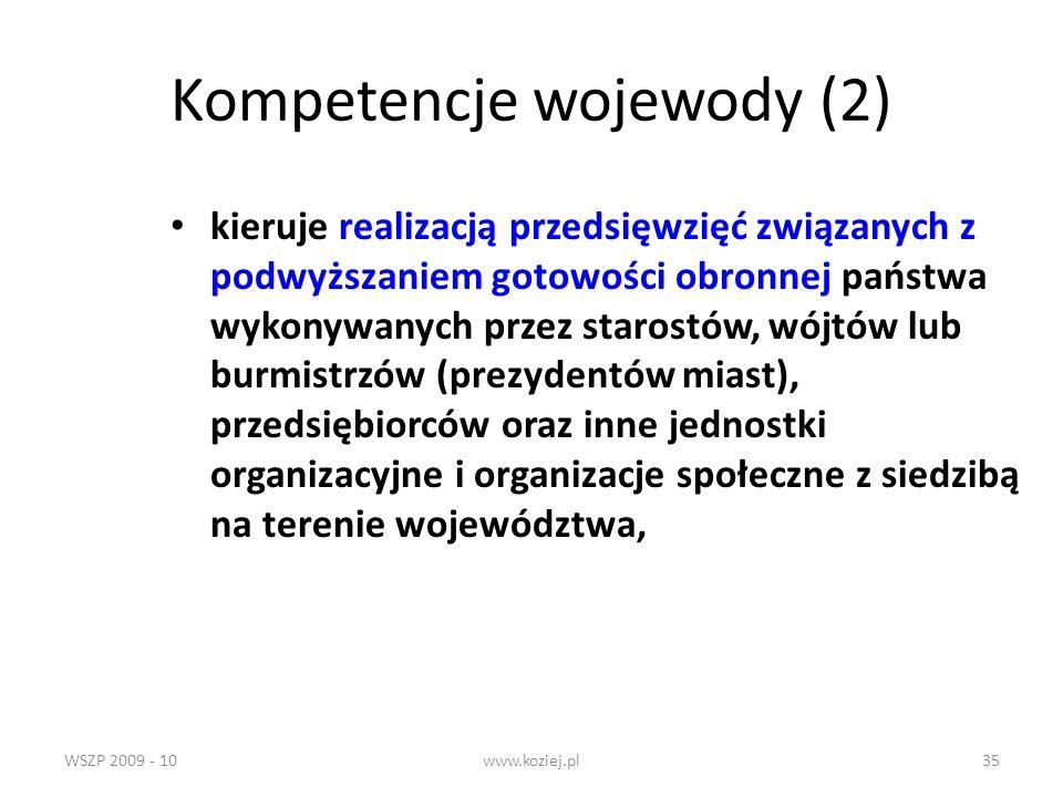WSZP 2009 - 10www.koziej.pl35 Kompetencje wojewody (2) kieruje realizacją przedsięwzięć związanych z podwyższaniem gotowości obronnej państwa wykonywa