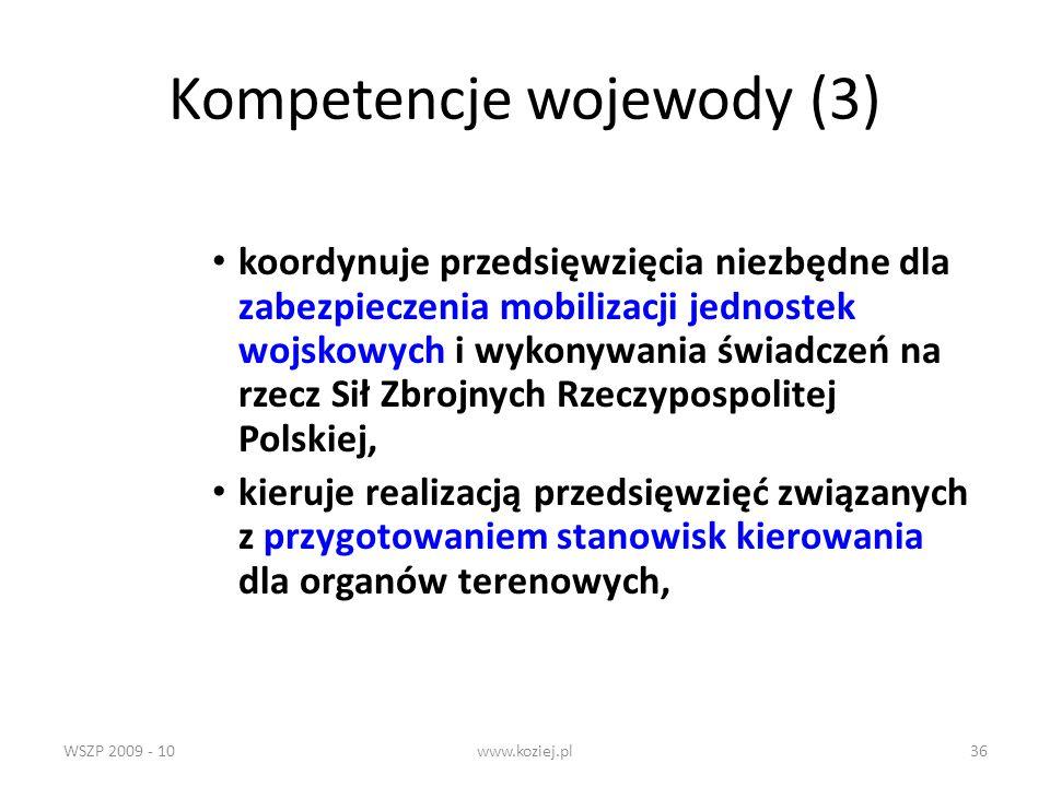 WSZP 2009 - 10www.koziej.pl36 Kompetencje wojewody (3) koordynuje przedsięwzięcia niezbędne dla zabezpieczenia mobilizacji jednostek wojskowych i wyko
