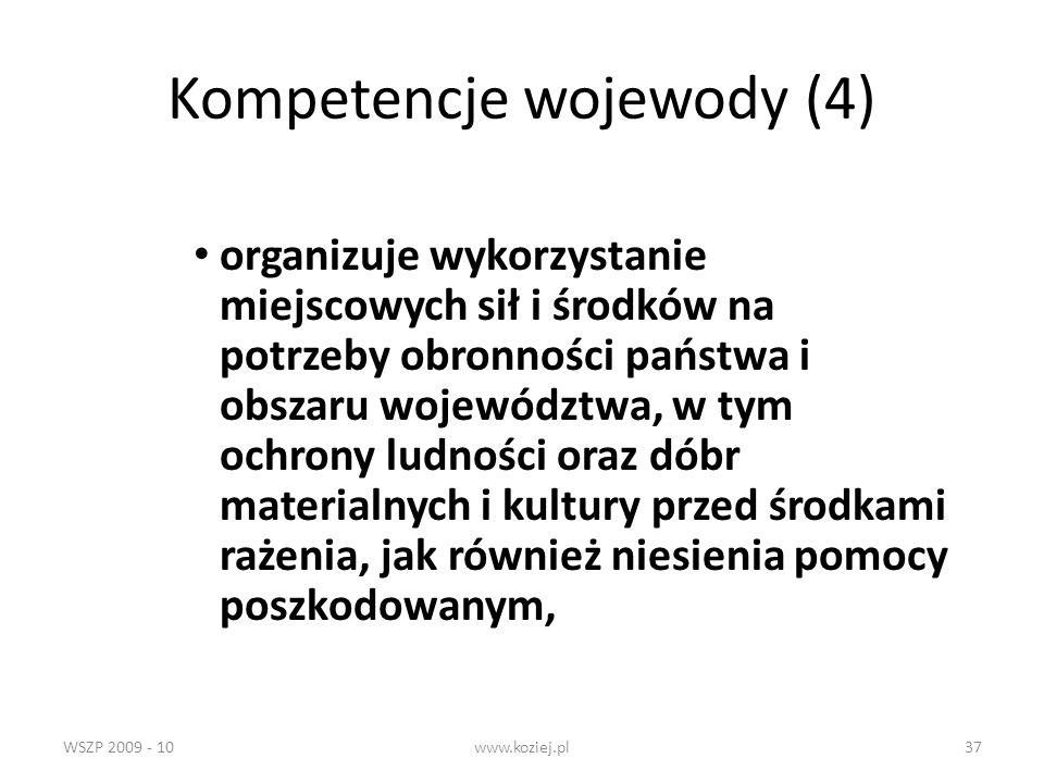 WSZP 2009 - 10www.koziej.pl37 Kompetencje wojewody (4) organizuje wykorzystanie miejscowych sił i środków na potrzeby obronności państwa i obszaru woj
