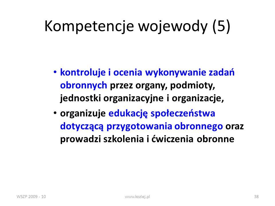WSZP 2009 - 10www.koziej.pl38 Kompetencje wojewody (5) kontroluje i ocenia wykonywanie zadań obronnych przez organy, podmioty, jednostki organizacyjne