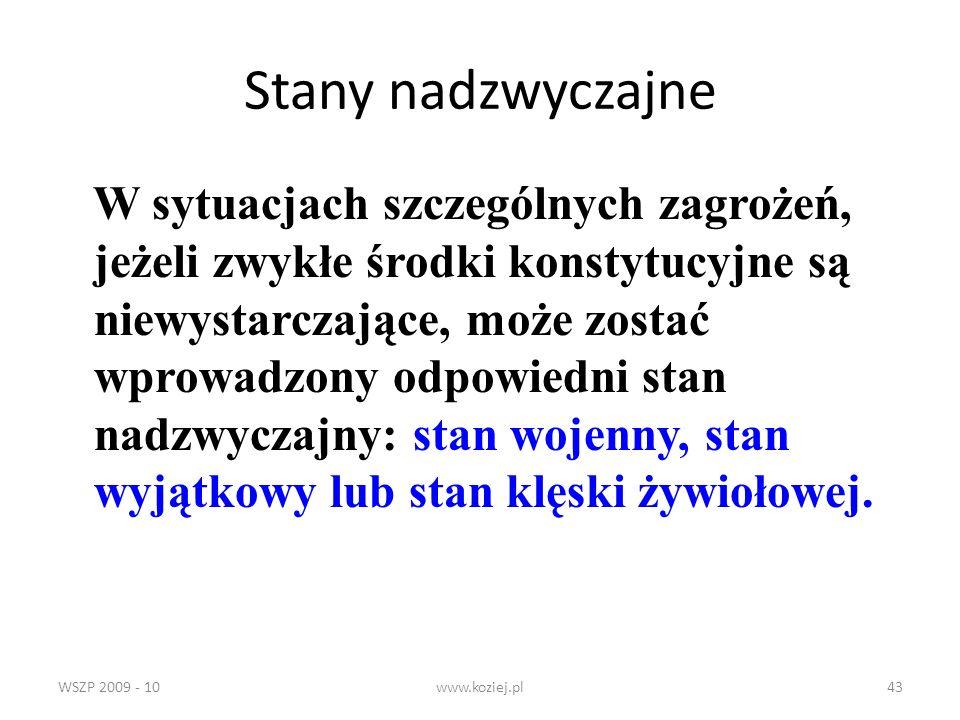 WSZP 2009 - 10www.koziej.pl43 Stany nadzwyczajne W sytuacjach szczególnych zagrożeń, jeżeli zwykłe środki konstytucyjne są niewystarczające, może zost