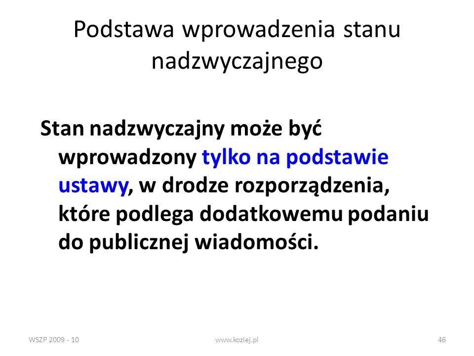 WSZP 2009 - 10www.koziej.pl46 Podstawa wprowadzenia stanu nadzwyczajnego Stan nadzwyczajny może być wprowadzony tylko na podstawie ustawy, w drodze ro