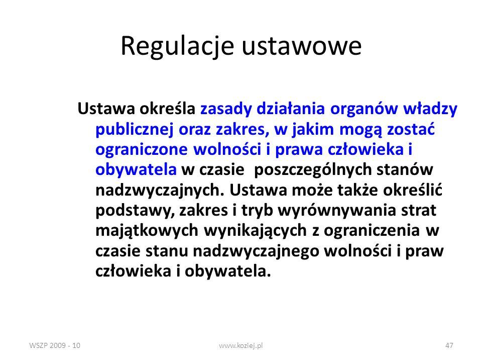 WSZP 2009 - 10www.koziej.pl47 Regulacje ustawowe Ustawa określa zasady działania organów władzy publicznej oraz zakres, w jakim mogą zostać ograniczon