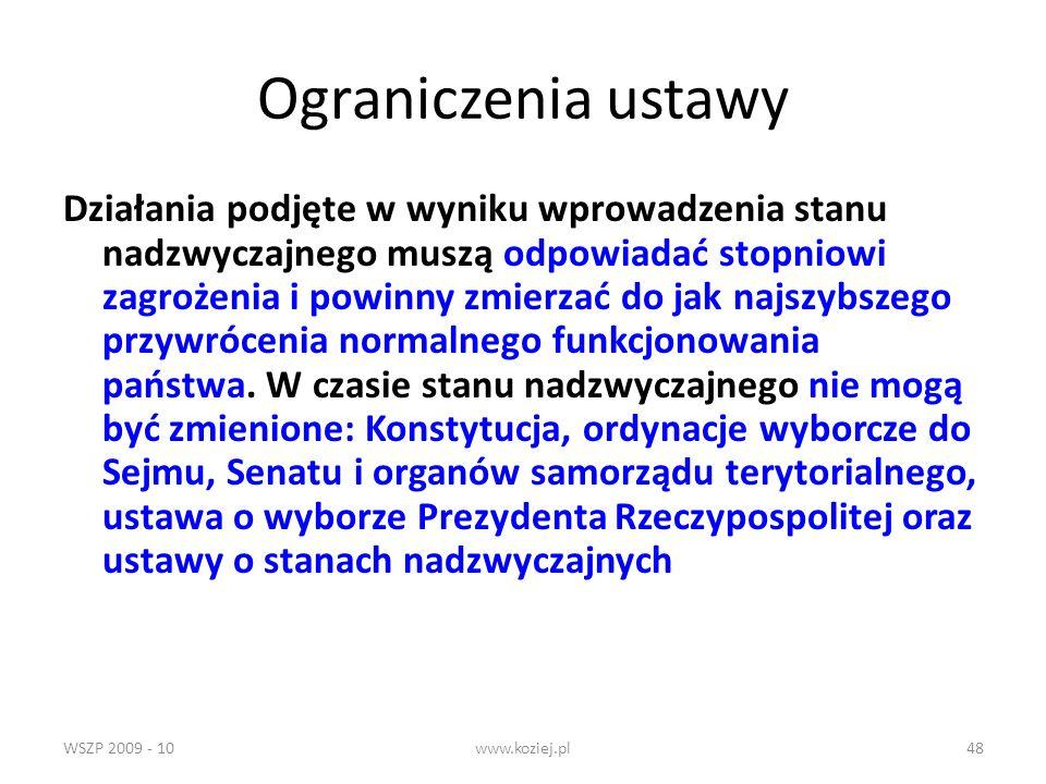 WSZP 2009 - 10www.koziej.pl48 Ograniczenia ustawy Działania podjęte w wyniku wprowadzenia stanu nadzwyczajnego muszą odpowiadać stopniowi zagrożenia i
