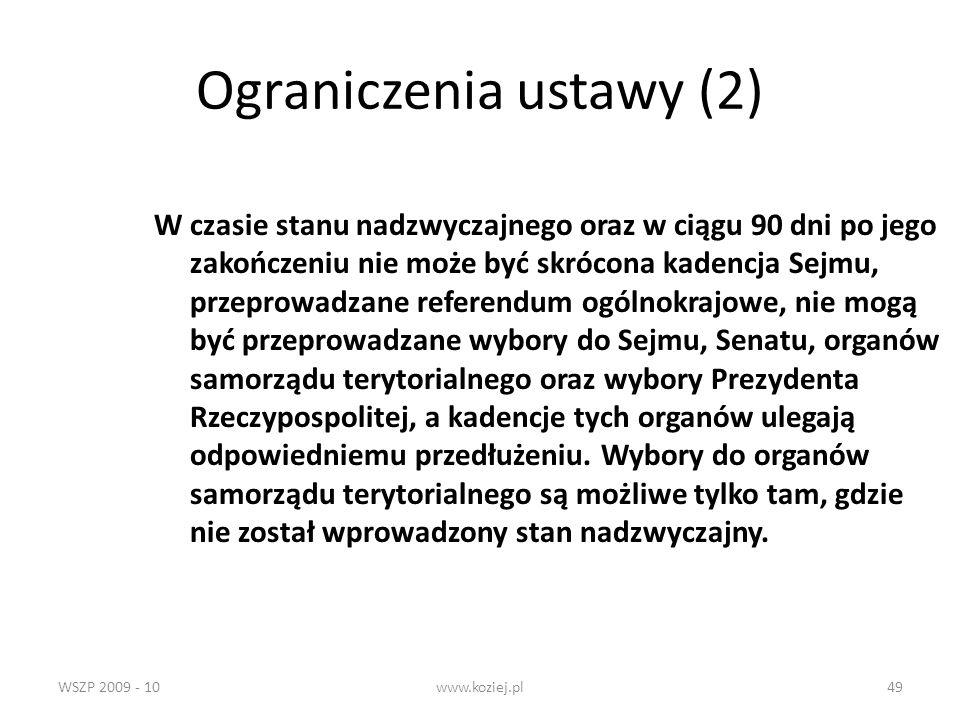 WSZP 2009 - 10www.koziej.pl49 Ograniczenia ustawy (2) W czasie stanu nadzwyczajnego oraz w ciągu 90 dni po jego zakończeniu nie może być skrócona kade