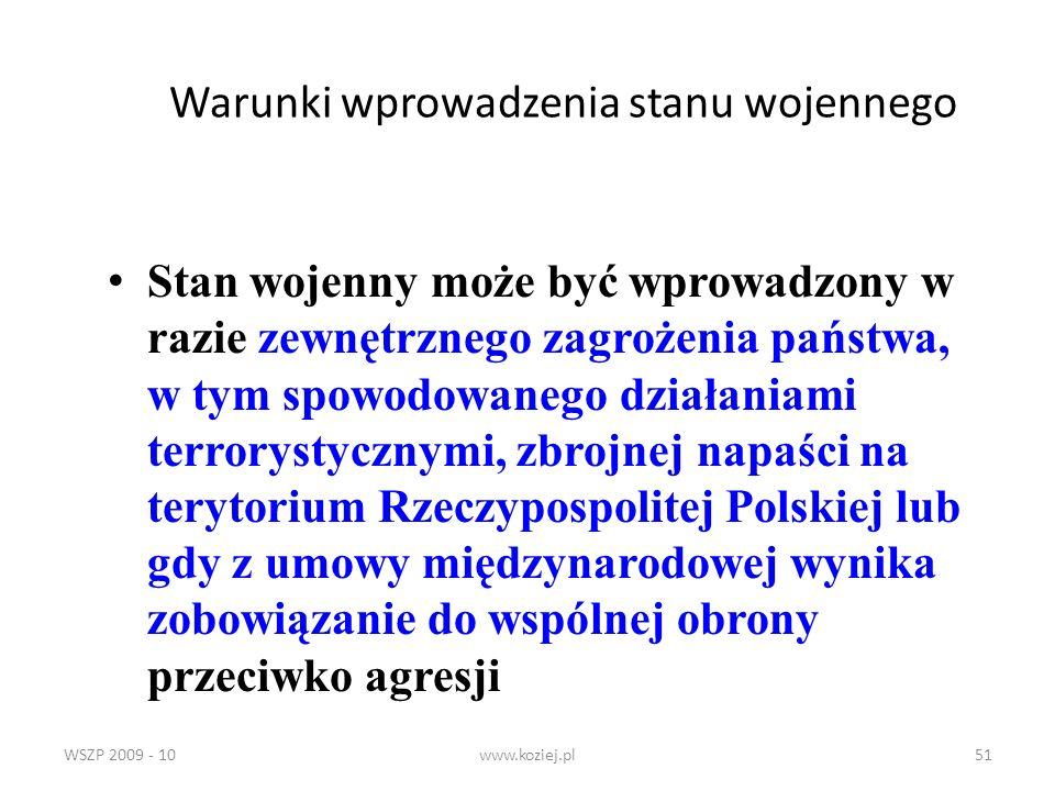 WSZP 2009 - 10www.koziej.pl51 Warunki wprowadzenia stanu wojennego Stan wojenny może być wprowadzony w razie zewnętrznego zagrożenia państwa, w tym sp