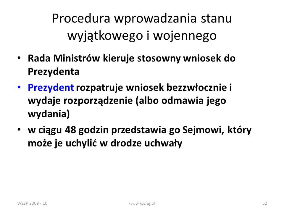 WSZP 2009 - 10www.koziej.pl52 Procedura wprowadzania stanu wyjątkowego i wojennego Rada Ministrów kieruje stosowny wniosek do Prezydenta Prezydent roz