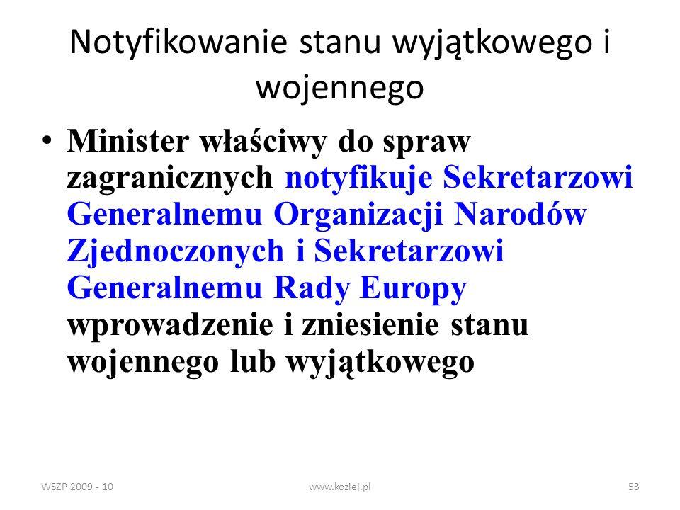 WSZP 2009 - 10www.koziej.pl53 Notyfikowanie stanu wyjątkowego i wojennego Minister właściwy do spraw zagranicznych notyfikuje Sekretarzowi Generalnemu