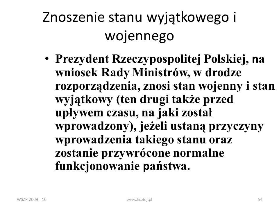 WSZP 2009 - 10www.koziej.pl54 Znoszenie stanu wyjątkowego i wojennego Prezydent Rzeczypospolitej Polskiej, n a wniosek Rady Ministrów, w drodze rozpor