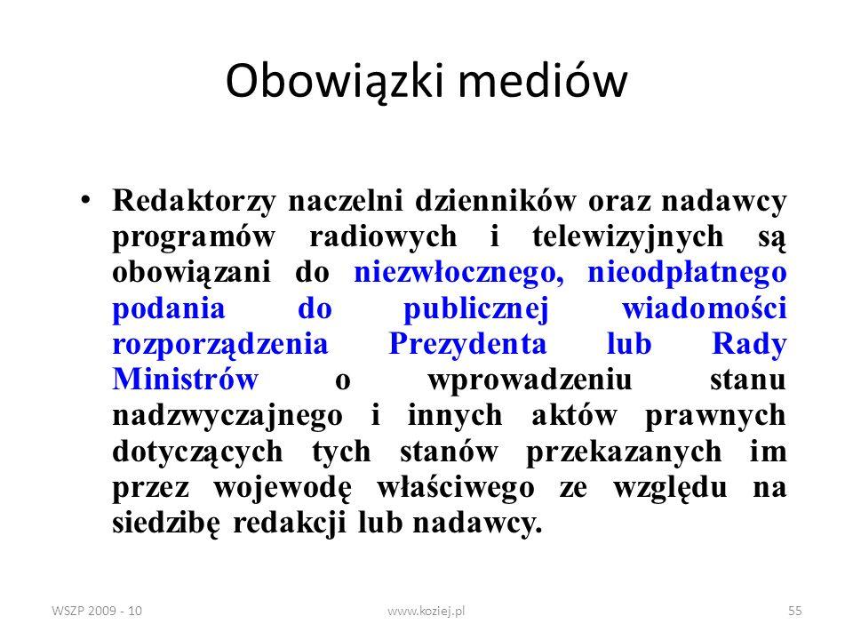 WSZP 2009 - 10www.koziej.pl55 Obowiązki mediów Redaktorzy naczelni dzienników oraz nadawcy programów radiowych i telewizyjnych są obowiązani do niezwł