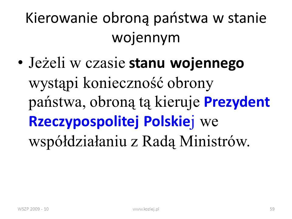 WSZP 2009 - 10www.koziej.pl59 Kierowanie obroną państwa w stanie wojennym Jeżeli w czasie stanu wojennego wystąpi konieczność obrony państwa, obroną t