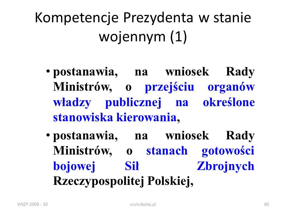 WSZP 2009 - 10www.koziej.pl60 Kompetencje Prezydenta w stanie wojennym (1) postanawia, na wniosek Rady Ministrów, o przejściu organów władzy publiczne