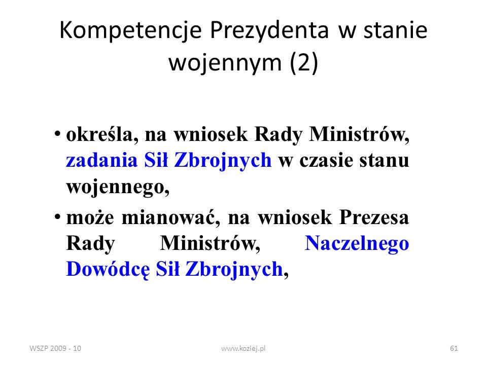WSZP 2009 - 10www.koziej.pl61 Kompetencje Prezydenta w stanie wojennym (2) określa, na wniosek Rady Ministrów, zadania Sił Zbrojnych w czasie stanu wo