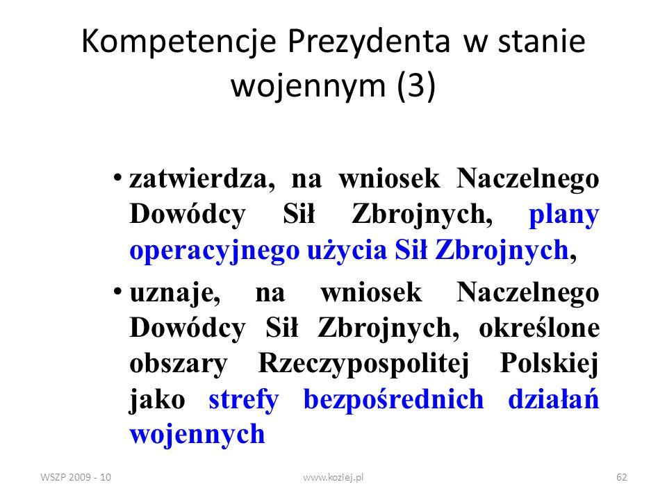 WSZP 2009 - 10www.koziej.pl62 Kompetencje Prezydenta w stanie wojennym (3) zatwierdza, na wniosek Naczelnego Dowódcy Sił Zbrojnych, plany operacyjnego