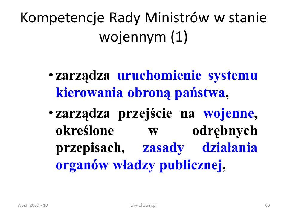 WSZP 2009 - 10www.koziej.pl63 Kompetencje Rady Ministrów w stanie wojennym (1) zarządza uruchomienie systemu kierowania obroną państwa, zarządza przej