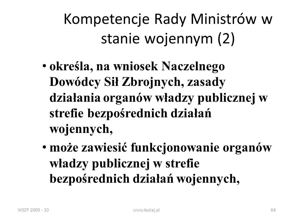WSZP 2009 - 10www.koziej.pl64 Kompetencje Rady Ministrów w stanie wojennym (2) określa, na wniosek Naczelnego Dowódcy Sił Zbrojnych, zasady działania