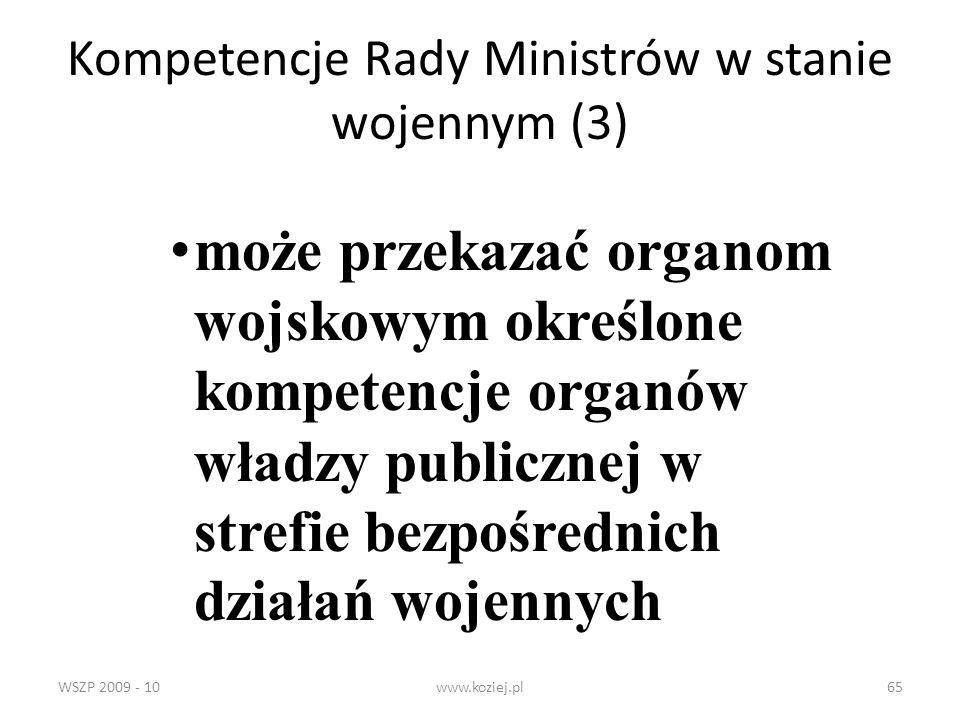 WSZP 2009 - 10www.koziej.pl65 Kompetencje Rady Ministrów w stanie wojennym (3) może przekazać organom wojskowym określone kompetencje organów władzy p