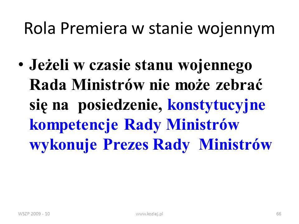 WSZP 2009 - 10www.koziej.pl66 Rola Premiera w stanie wojennym Jeżeli w czasie stanu wojennego Rada Ministrów nie może zebrać się na posiedzenie, konst