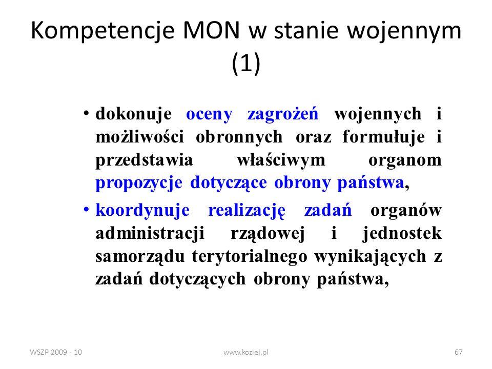 WSZP 2009 - 10www.koziej.pl67 Kompetencje MON w stanie wojennym (1) dokonuje oceny zagrożeń wojennych i możliwości obronnych oraz formułuje i przedsta