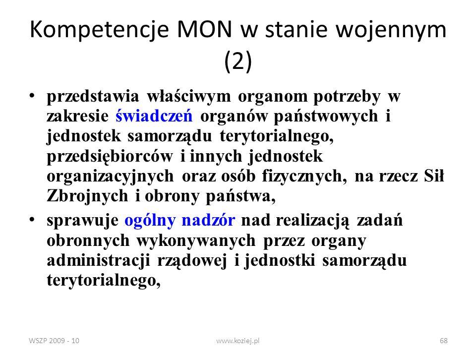 WSZP 2009 - 10www.koziej.pl68 Kompetencje MON w stanie wojennym (2) przedstawia właściwym organom potrzeby w zakresie świadczeń organów państwowych i