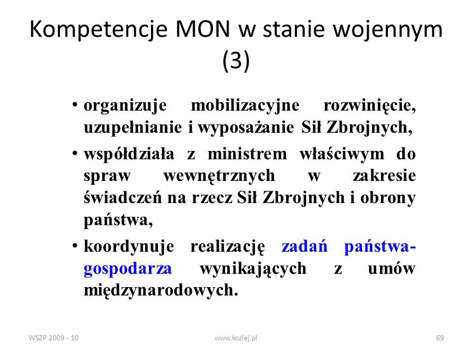 WSZP 2009 - 10www.koziej.pl69 Kompetencje MON w stanie wojennym (3) organizuje mobilizacyjne rozwinięcie, uzupełnianie i wyposażanie Sił Zbrojnych, ws