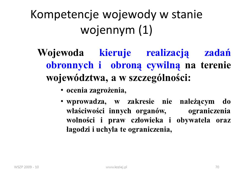 WSZP 2009 - 10www.koziej.pl70 Kompetencje wojewody w stanie wojennym (1) Wojewoda kieruje realizacją zadań obronnych i obroną cywilną na terenie wojew