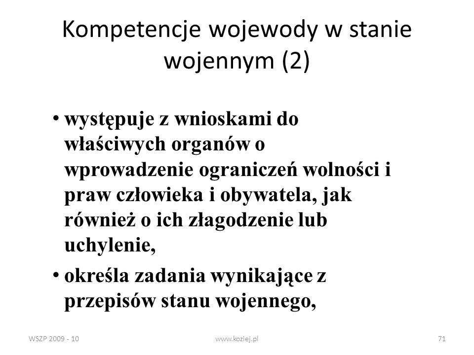 WSZP 2009 - 10www.koziej.pl71 Kompetencje wojewody w stanie wojennym (2) występuje z wnioskami do właściwych organów o wprowadzenie ograniczeń wolnośc