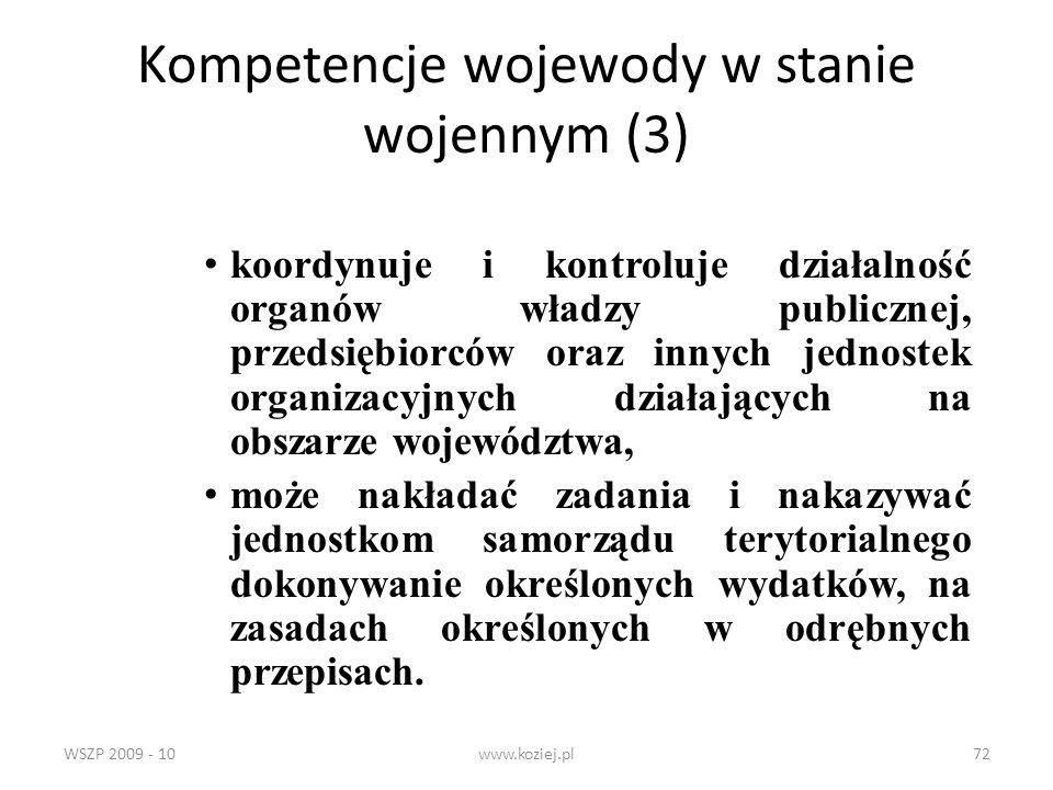 WSZP 2009 - 10www.koziej.pl72 Kompetencje wojewody w stanie wojennym (3) koordynuje i kontroluje działalność organów władzy publicznej, przedsiębiorcó