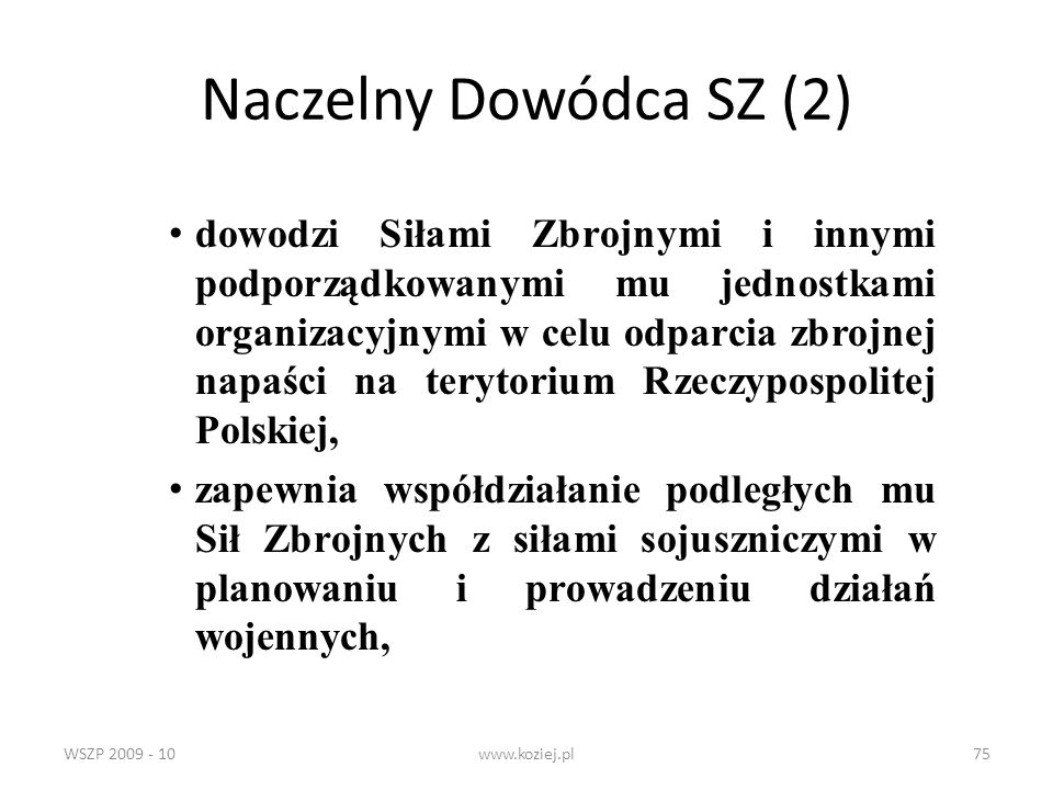 WSZP 2009 - 10www.koziej.pl75 Naczelny Dowódca SZ (2) dowodzi Siłami Zbrojnymi i innymi podporządkowanymi mu jednostkami organizacyjnymi w celu odparc
