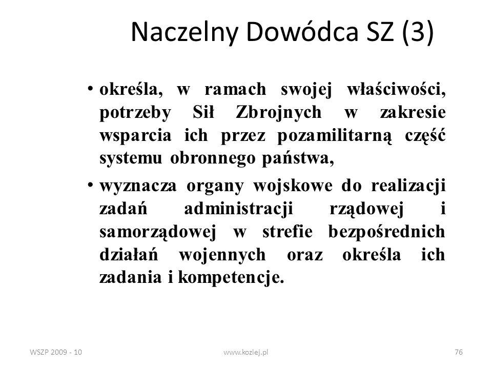 WSZP 2009 - 10www.koziej.pl76 Naczelny Dowódca SZ (3) określa, w ramach swojej właściwości, potrzeby Sił Zbrojnych w zakresie wsparcia ich przez pozam