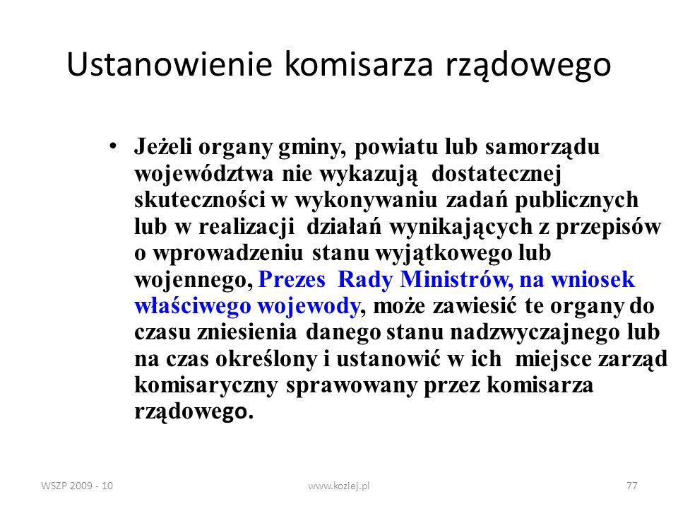 WSZP 2009 - 10www.koziej.pl77 Ustanowienie komisarza rządowego Jeżeli organy gminy, powiatu lub samorządu województwa nie wykazują dostatecznej skutec