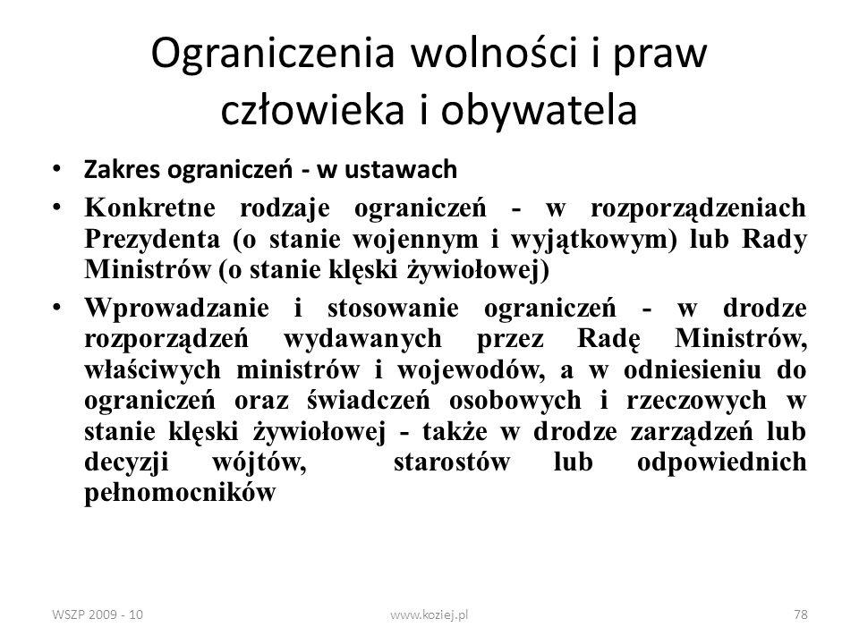 WSZP 2009 - 10www.koziej.pl78 Ograniczenia wolności i praw człowieka i obywatela Zakres ograniczeń - w ustawach Konkretne rodzaje ograniczeń - w rozpo
