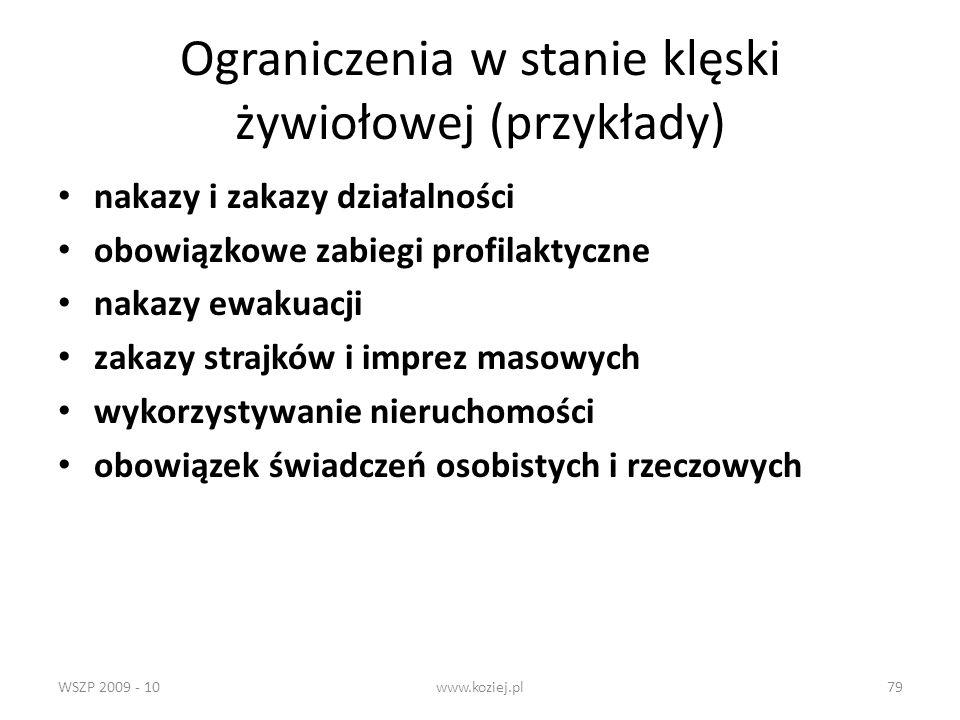 WSZP 2009 - 10www.koziej.pl79 Ograniczenia w stanie klęski żywiołowej (przykłady) nakazy i zakazy działalności obowiązkowe zabiegi profilaktyczne naka