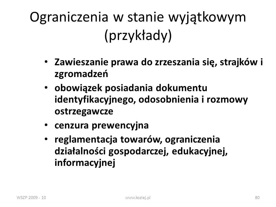 WSZP 2009 - 10www.koziej.pl80 Ograniczenia w stanie wyjątkowym (przykłady) Zawieszanie prawa do zrzeszania się, strajków i zgromadzeń obowiązek posiad