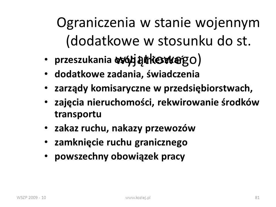 WSZP 2009 - 10www.koziej.pl81 Ograniczenia w stanie wojennym (dodatkowe w stosunku do st. wyjątkowego) przeszukania osób i mieszkań dodatkowe zadania,