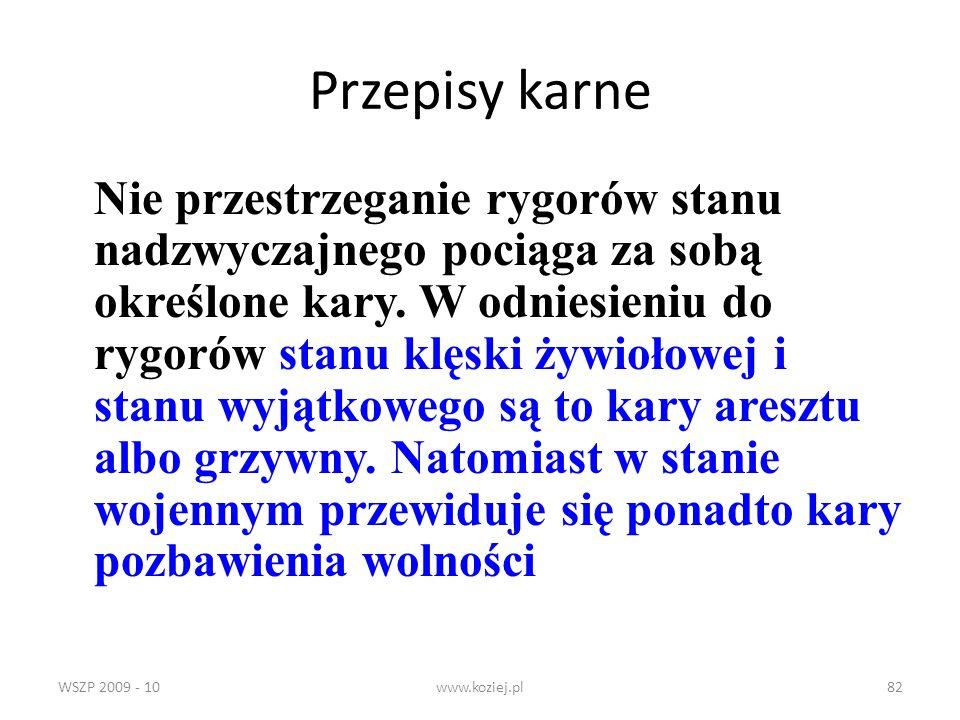 WSZP 2009 - 10www.koziej.pl82 Przepisy karne Nie przestrzeganie rygorów stanu nadzwyczajnego pociąga za sobą określone kary. W odniesieniu do rygorów
