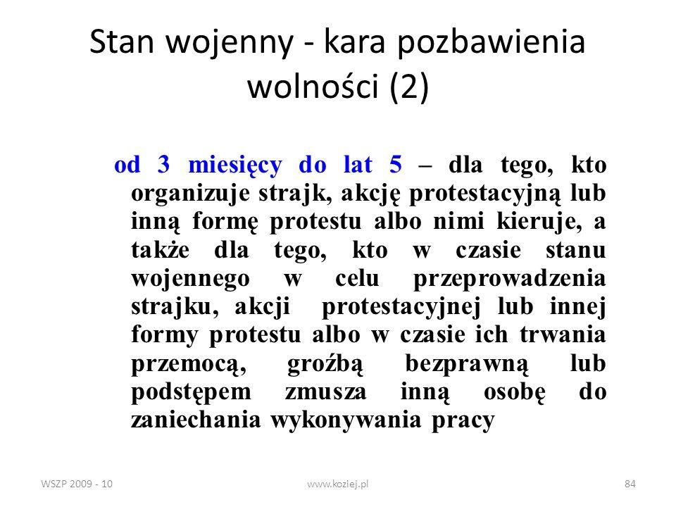 WSZP 2009 - 10www.koziej.pl84 Stan wojenny - kara pozbawienia wolności (2) od 3 miesięcy do lat 5 – dla tego, kto organizuje strajk, akcję protestacyj