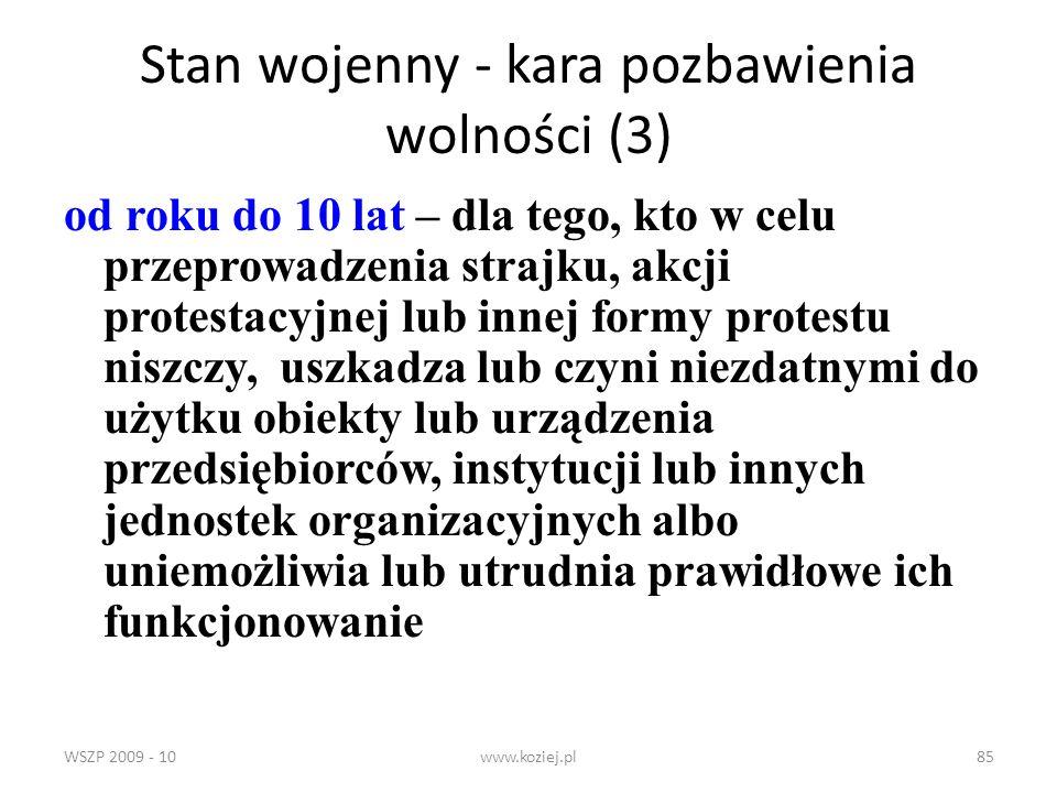 WSZP 2009 - 10www.koziej.pl85 Stan wojenny - kara pozbawienia wolności (3) od roku do 10 lat – dla tego, kto w celu przeprowadzenia strajku, akcji pro